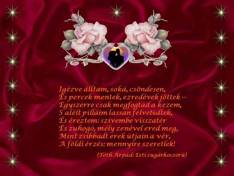 Minek nevezzelek, Ha ajkaimhoz ér Ajkadnak lángoló rubintköve, S a csók tüzében összeolvad lelkünk, Mint hajnaltól a nappal és az éj, S elt ű n el ő lem a világ, Elt ű n el ő lem az id ő, S minden rejtélyes üdvességeit Árasztja rám az örökkévalóság – Minek nevezzelek.