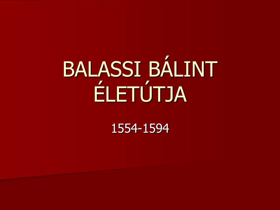 BALASSI BÁLINT ÉLETÚTJA 1554-1594