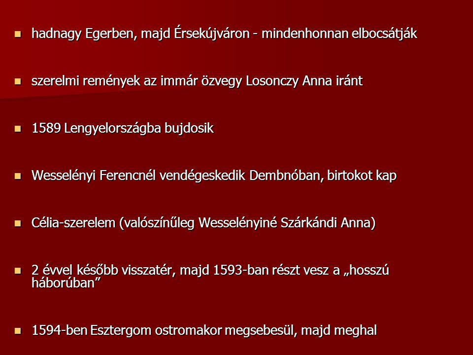  hadnagy Egerben, majd Érsekújváron - mindenhonnan elbocsátják  szerelmi remények az immár özvegy Losonczy Anna iránt  1589 Lengyelországba bujdosi