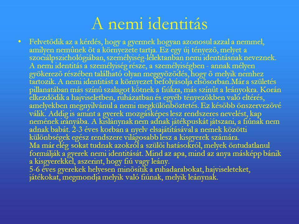 A nemi identitás •Felvetõdik az a kérdés, hogy a gyermek hogyan azonosul azzal a nemmel, amilyen nemûnek õt a környezete tartja.