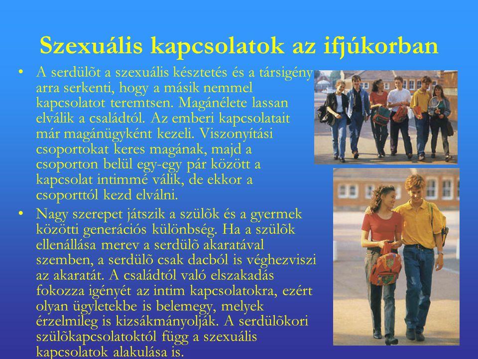 Szexuális kapcsolatok az ifjúkorban •A serdülõt a szexuális késztetés és a társigény arra serkenti, hogy a másik nemmel kapcsolatot teremtsen.