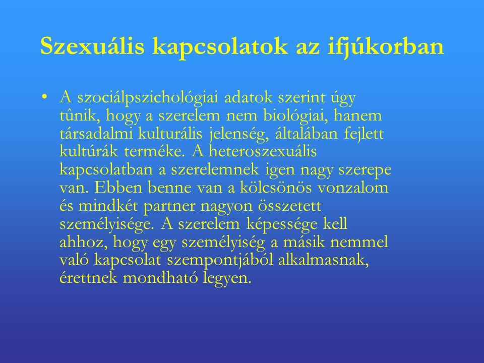 Szexuális kapcsolatok az ifjúkorban •A szociálpszichológiai adatok szerint úgy tûnik, hogy a szerelem nem biológiai, hanem társadalmi kulturális jelenség, általában fejlett kultúrák terméke.