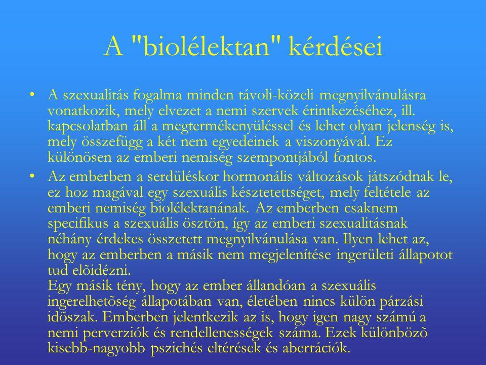 A biolélektan kérdései •A szexualitás fogalma minden távoli-közeli megnyilvánulásra vonatkozik, mely elvezet a nemi szervek érintkezéséhez, ill.