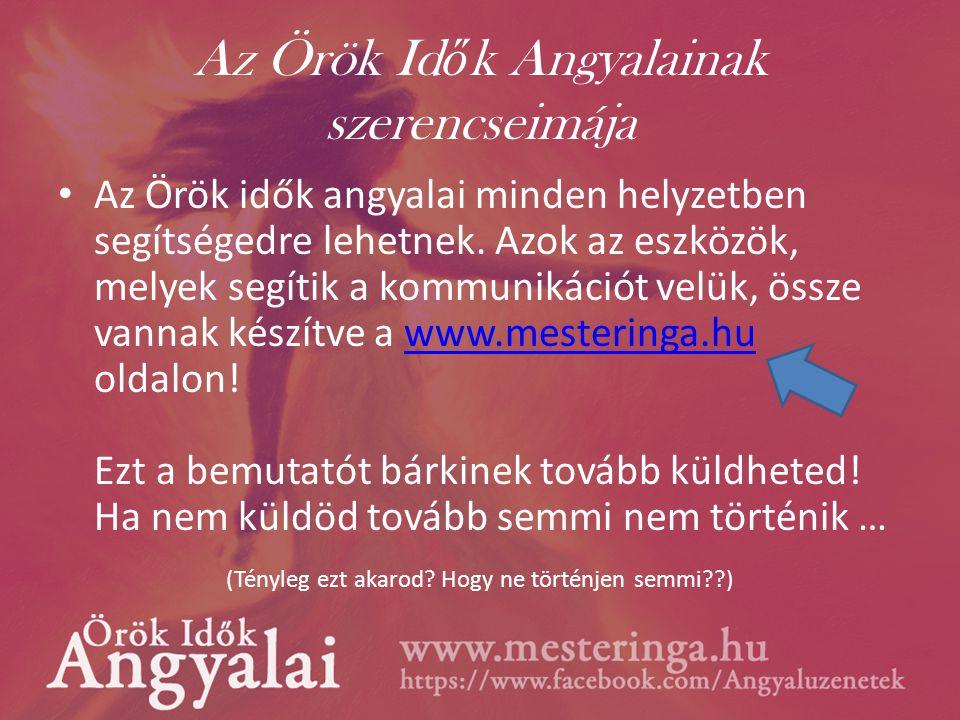 Az Örök Id ő k Angyalainak szerencseimája • Az Örök idők angyalai minden helyzetben segítségedre lehetnek.