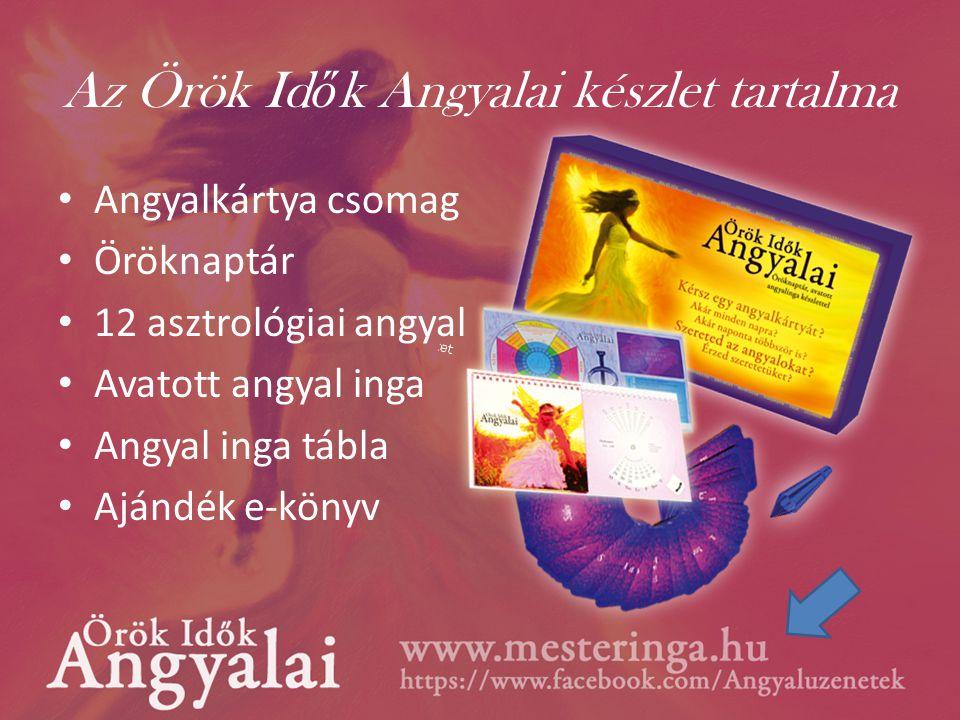 Az Örök Id ő k Angyalai készlet tartalma • Angyalkártya csomag • Öröknaptár • 12 asztrológiai angyal • Avatott angyal inga • Angyal inga tábla • Ajándék e-könyv