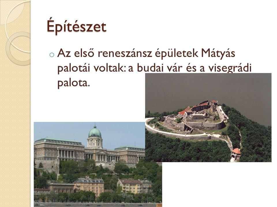 Építészet o Az első reneszánsz épületek Mátyás palotái voltak: a budai vár és a visegrádi palota.