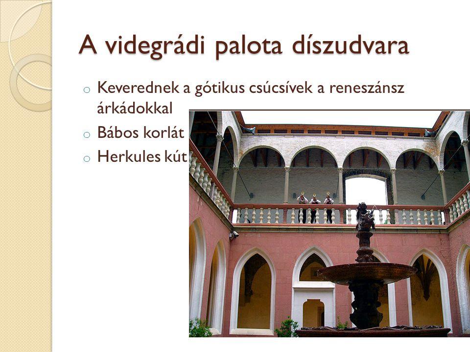 A videgrádi palota díszudvara o Keverednek a gótikus csúcsívek a reneszánsz árkádokkal o Bábos korlát o Herkules kút