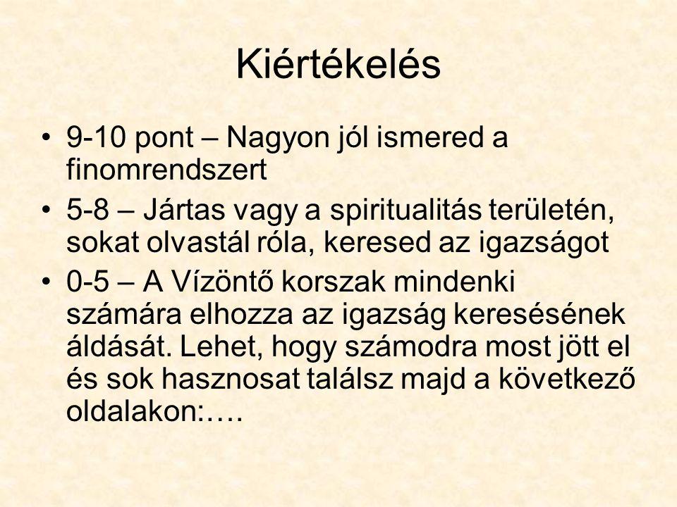 Kiértékelés •9-10 pont – Nagyon jól ismered a finomrendszert •5-8 – Jártas vagy a spiritualitás területén, sokat olvastál róla, keresed az igazságot •