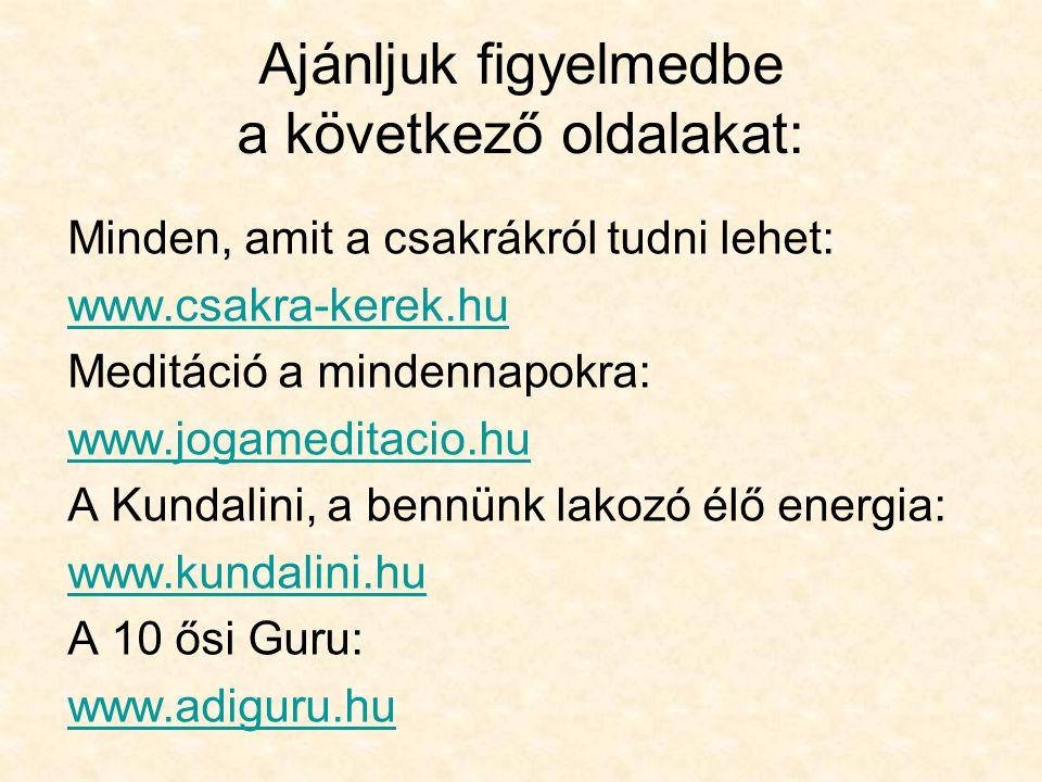 Minden, amit a csakrákról tudni lehet: www.csakra-kerek.hu Meditáció a mindennapokra: www.jogameditacio.hu A Kundalini, a bennünk lakozó élő energia: