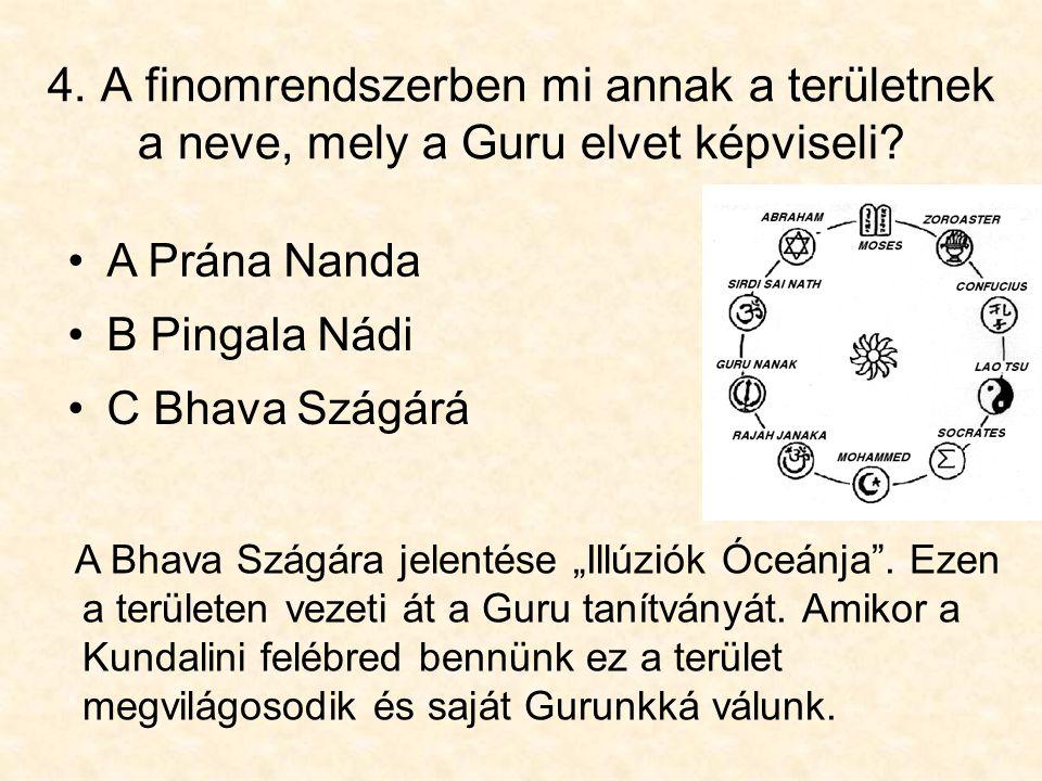 """4. A finomrendszerben mi annak a területnek a neve, mely a Guru elvet képviseli? •C Bhava Szágárá A Bhava Szágára jelentése """"Illúziók Óceánja"""". Ezen a"""