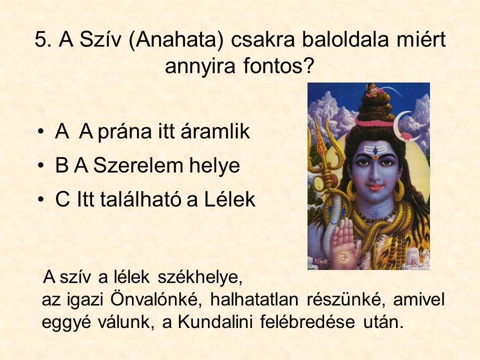 5. A Szív (Anahata) csakra baloldala miért annyira fontos? •C Itt található a Lélek A szív a lélek székhelye, az igazi Önvalónké, halhatatlan részünké