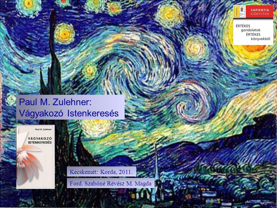 Paul M. Zulehner: Vágyakozó Istenkeresés Kecskemét: Korda, 2011. Ford. Szabóné Révész M. Magda