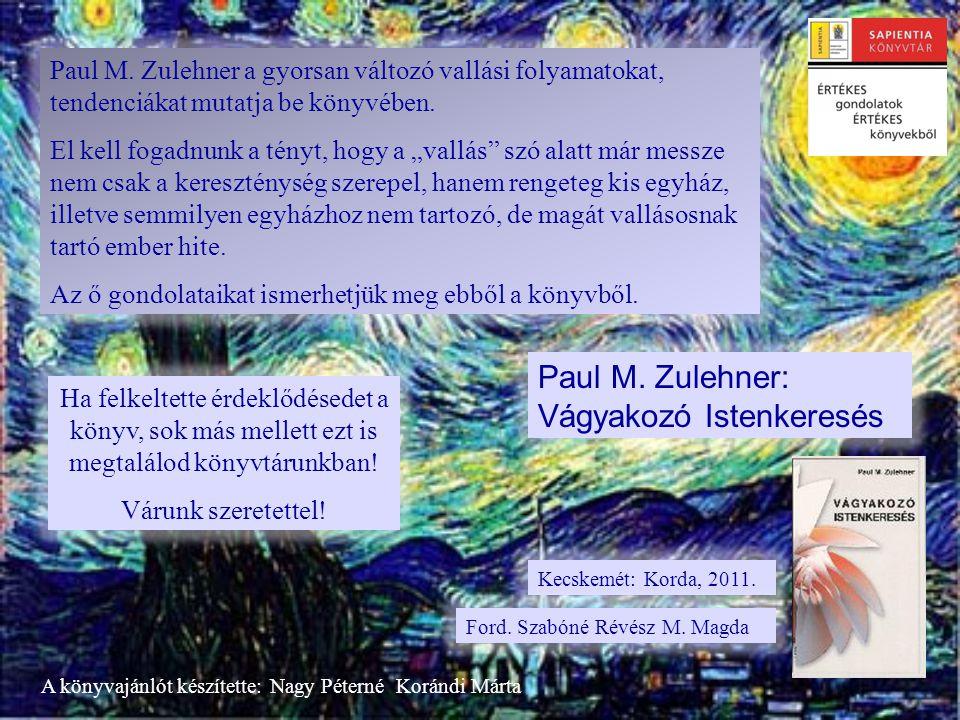 Paul M.Zulehner: Vágyakozó Istenkeresés Kecskemét: Korda, 2011.
