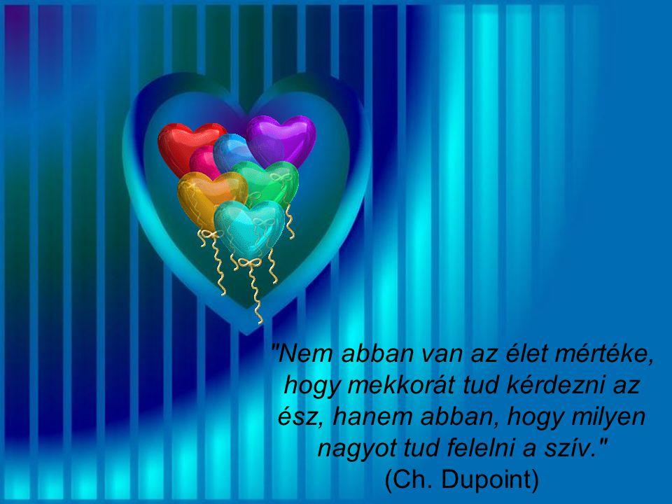 Csak mert valaki nem úgy szeret téged, ahogy te szeretnéd, az még nem jelenti, hogy nem szeret téged szíve minden szeretetével. (Gabriel Garcia Márquez)