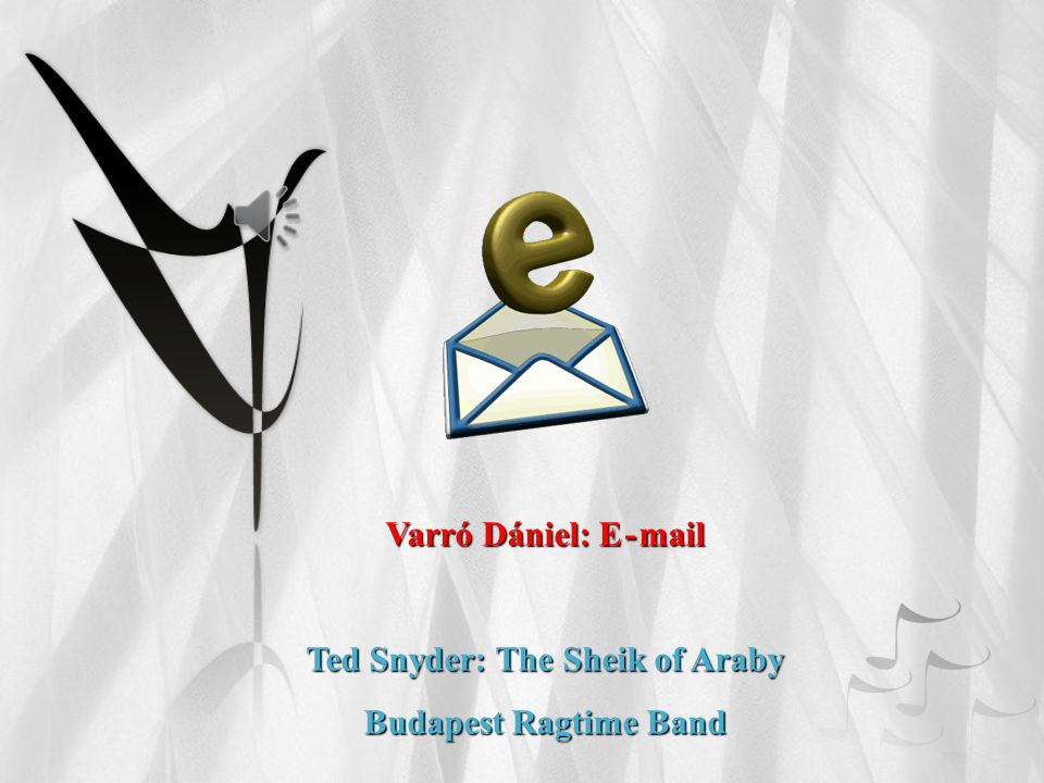 Varró Dániel: E -mail Ted Snyder: The Sheik of Araby Budapest Ragtime Band