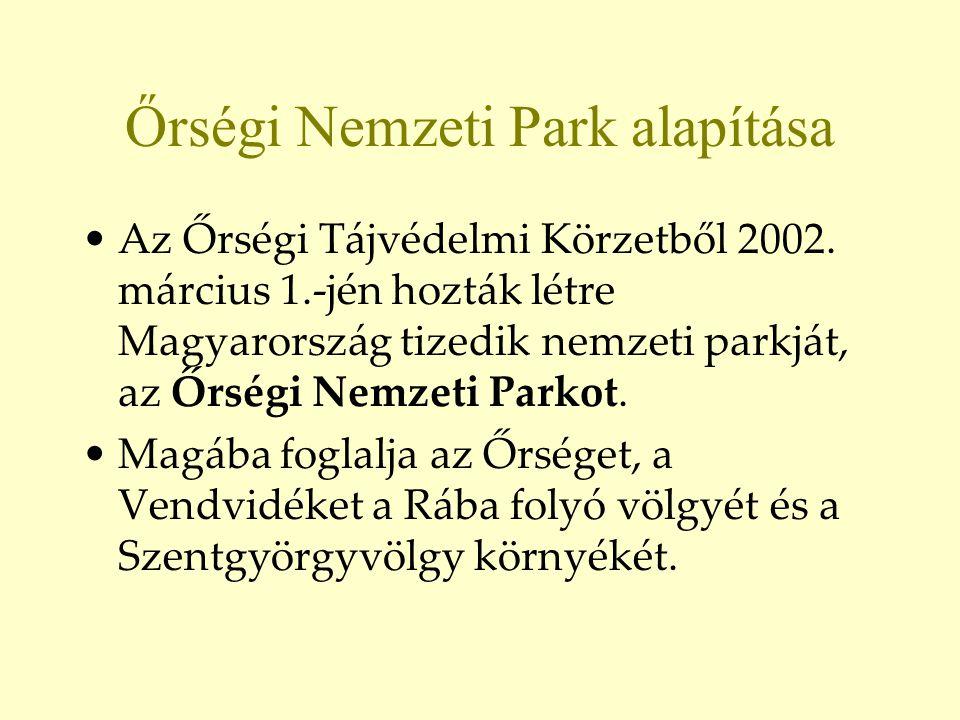 Őrségi Nemzeti Park alapítása •Az Őrségi Tájvédelmi Körzetből 2002. március 1.-jén hozták létre Magyarország tizedik nemzeti parkját, az Őrségi Nemzet