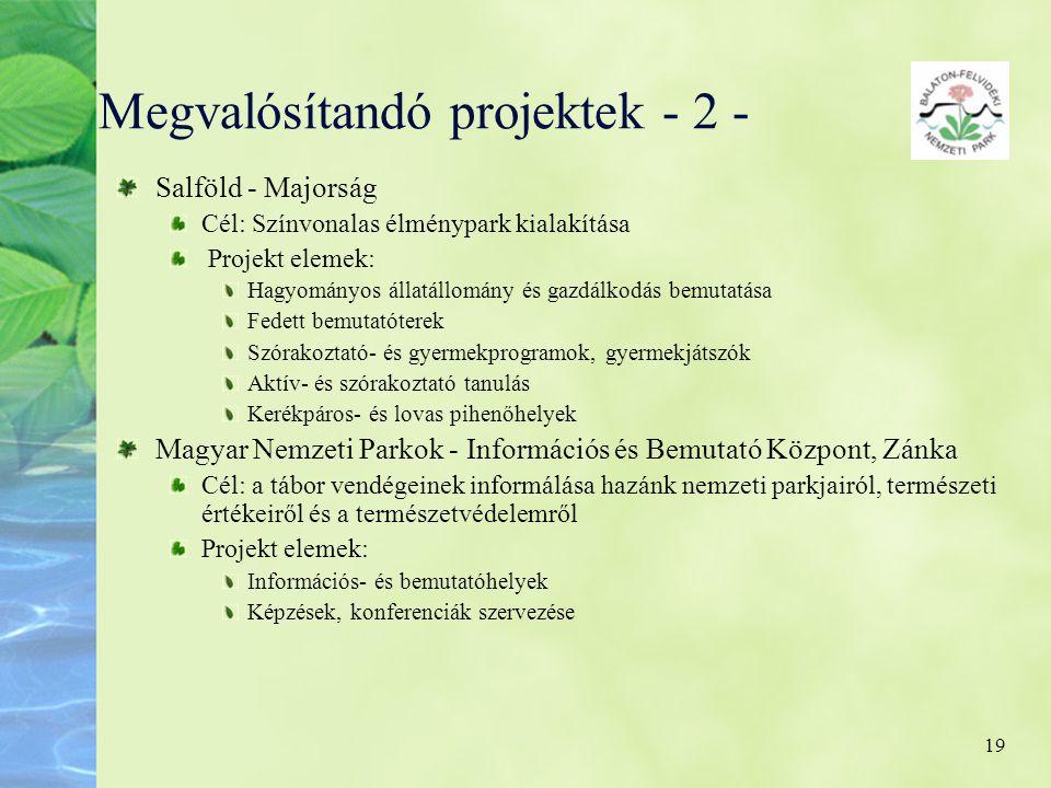 19 Megvalósítandó projektek - 2 - Salföld - Majorság Cél: Színvonalas élménypark kialakítása Projekt elemek: Hagyományos állatállomány és gazdálkodás