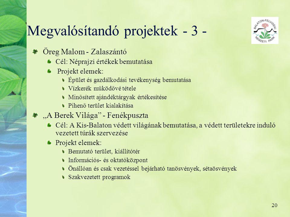 20 Megvalósítandó projektek - 3 - Öreg Malom - Zalaszántó Cél: Néprajzi értékek bemutatása Projekt elemek: Épület és gazdálkodási tevékenység bemutatá