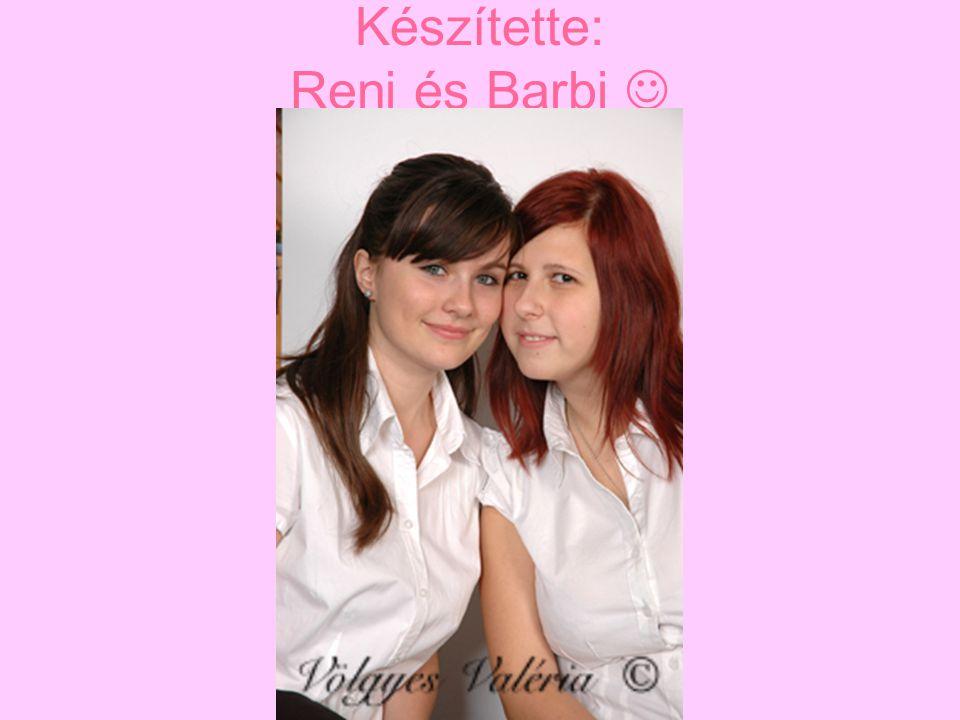 Készítette: Reni és Barbi 