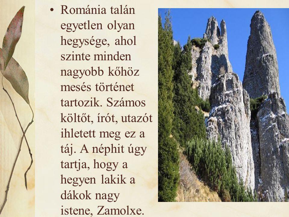•Románia talán egyetlen olyan hegysége, ahol szinte minden nagyobb kőhöz mesés történet tartozik. Számos költőt, írót, utazót ihletett meg ez a táj. A
