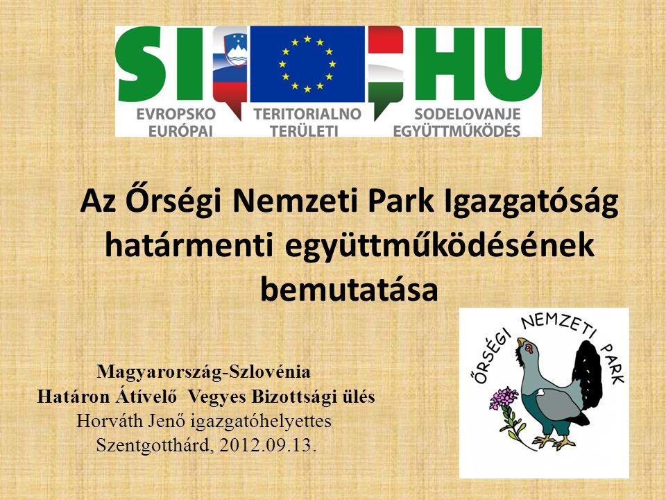 Az Őrségi Nemzeti Park Igazgatóság határmenti együttműködésének bemutatása Magyarország-Szlovénia Határon Átívelő Vegyes Bizottsági ülés Horváth Jenő