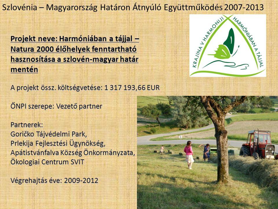 Szlovénia – Magyarország Határon Átnyúló Együttműködés 2007-2013 Projekt neve: Harmóniában a tájjal – Natura 2000 élőhelyek fenntartható hasznosítása a szlovén-magyar határ mentén A projekt össz.