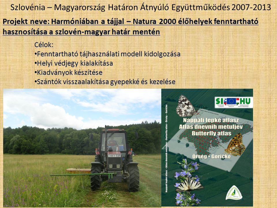 Projekt neve: Harmóniában a tájjal – Natura 2000 élőhelyek fenntartható hasznosítása a szlovén-magyar határ mentén Szlovénia – Magyarország Határon Átnyúló Együttműködés 2007-2013Célok: • Fenntartható tájhasználati modell kidolgozása • Helyi védjegy kialakítása • Kiadványok készítése • Szántók visszaalakítása gyepekké és kezelése