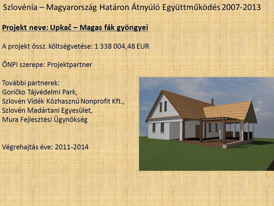 Szlovénia – Magyarország Határon Átnyúló Együttműködés 2007-2013 Projekt neve: Upkač – Magas fák gyöngyei A projekt össz. költségvetése: 1 338 004,48