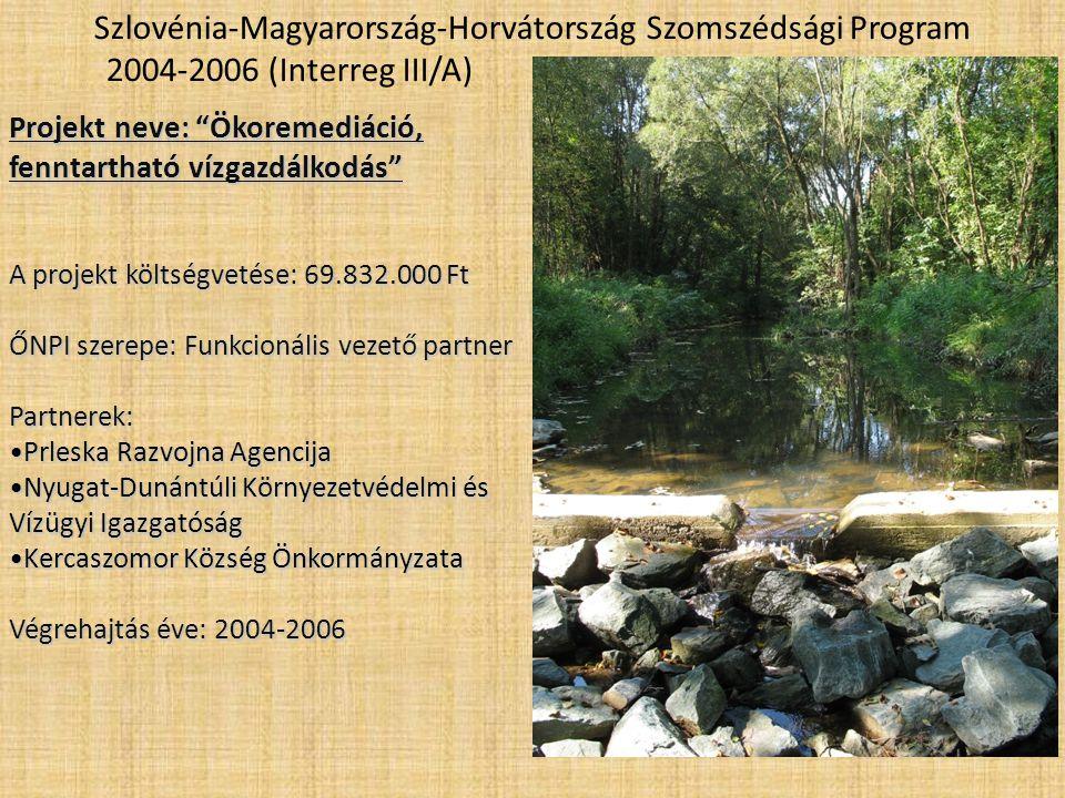 Szlovénia-Magyarország-Horvátország Szomszédsági Program 2004-2006 (Interreg III/A) Projekt neve: Ökoremediáció, fenntartható vízgazdálkodás A projekt költségvetése: 69.832.000 Ft ŐNPI szerepe: Funkcionális vezető partner Partnerek: •Prleska Razvojna Agencija •Nyugat-Dunántúli Környezetvédelmi és Vízügyi Igazgatóság •Kercaszomor Község Önkormányzata Végrehajtás éve: 2004-2006