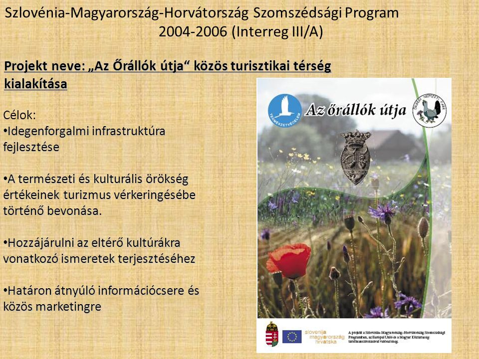 """Projekt neve: """"Az Őrállók útja"""" közös turisztikai térség kialakítása Célok: • Idegenforgalmi infrastruktúra fejlesztése • A természeti és kulturális ö"""