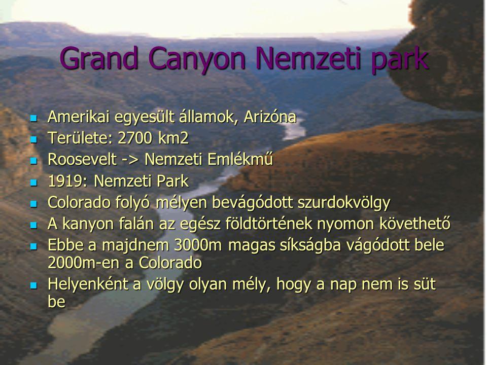 Grand Canyon Nemzeti park  Amerikai egyesült államok, Arizóna  Területe: 2700 km2  Roosevelt -> Nemzeti Emlékmű  1919: Nemzeti Park  Colorado fol