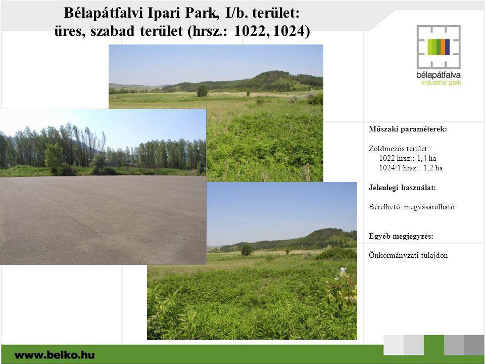 Bélapátfalvi Ipari Park, I/b. terület: üres, szabad terület (hrsz.: 1022, 1024) Műszaki paraméterek: Zöldmezős terület: 1022 hrsz.: 1,4 ha 1024/1 hrsz