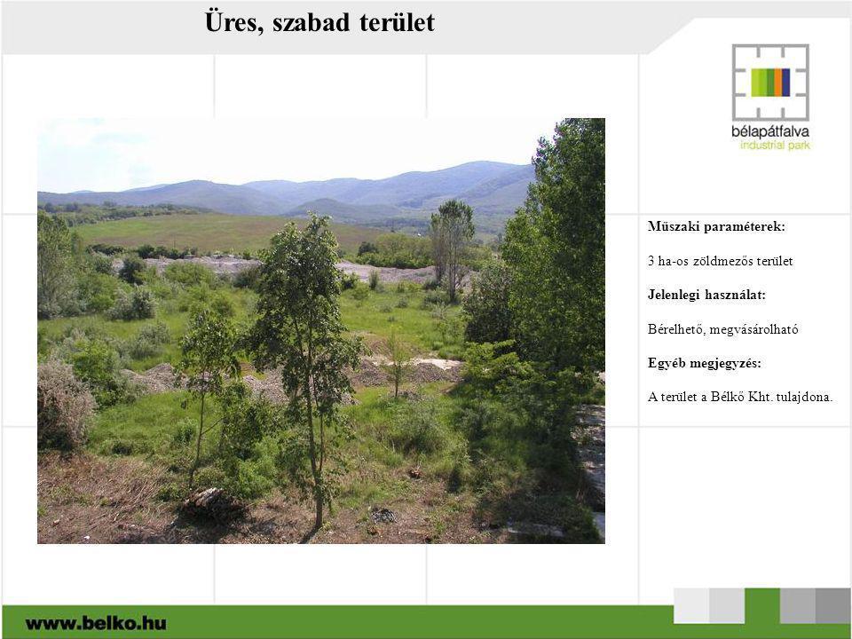 Üres, szabad terület Műszaki paraméterek: 3 ha-os zöldmezős terület Jelenlegi használat: Bérelhető, megvásárolható Egyéb megjegyzés: A terület a Bélkő