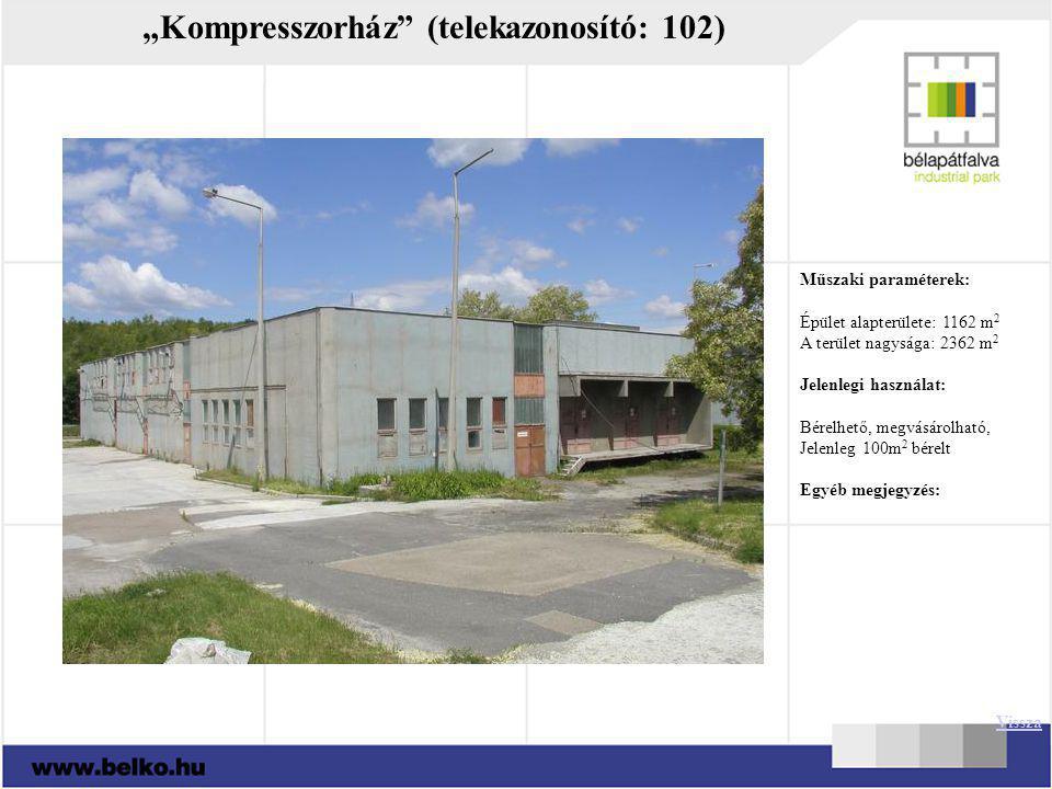 """""""Kompresszorház"""" (telekazonosító: 102) Műszaki paraméterek: Épület alapterülete: 1162 m 2 A terület nagysága: 2362 m 2 Jelenlegi használat: Bérelhető,"""