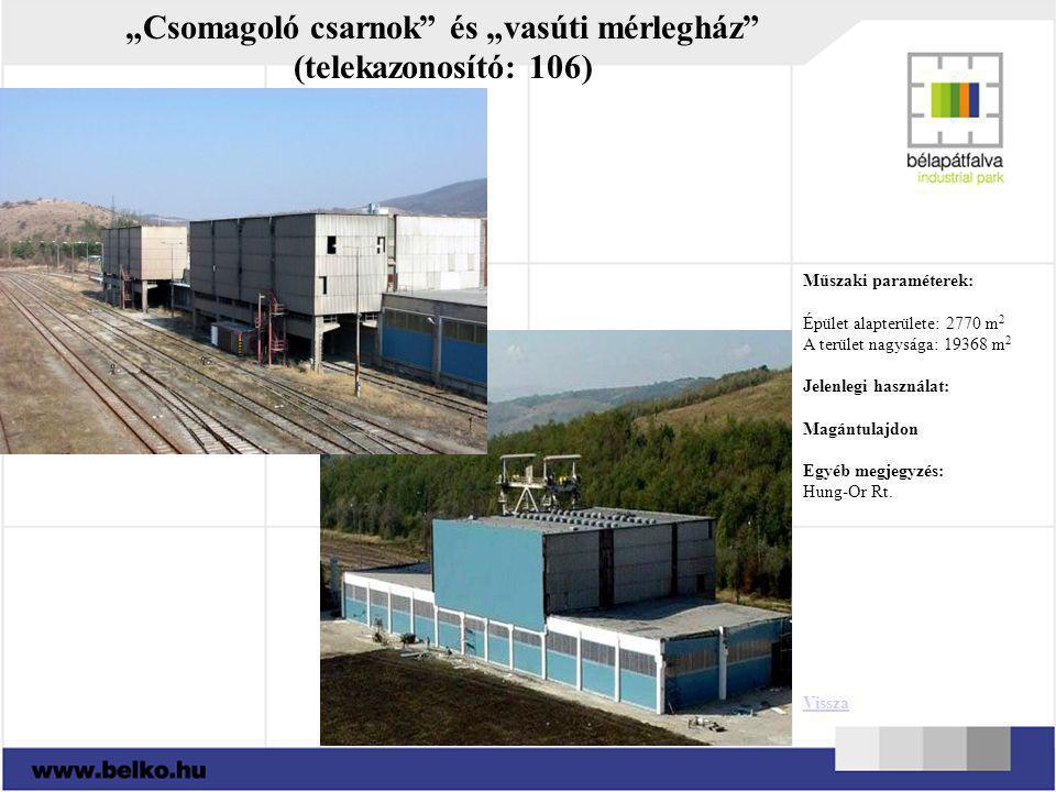 """""""Csomagoló csarnok"""" és """"vasúti mérlegház"""" (telekazonosító: 106) Műszaki paraméterek: Épület alapterülete: 2770 m 2 A terület nagysága: 19368 m 2 Jelen"""
