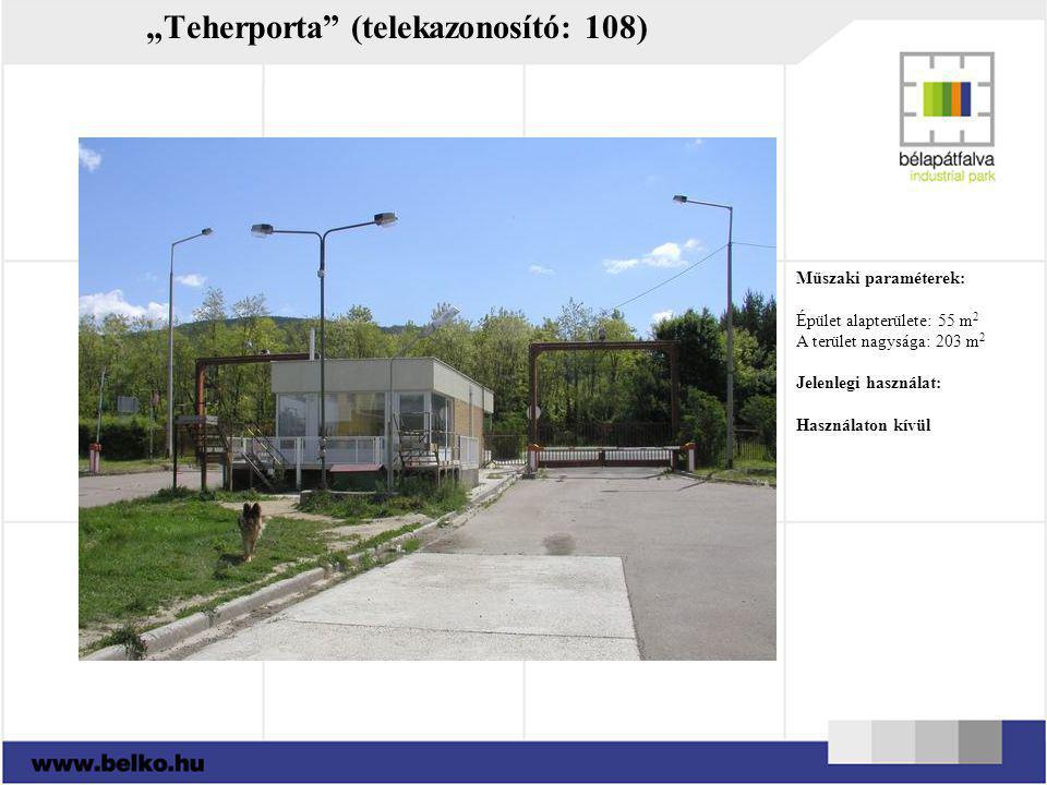 """""""Teherporta"""" (telekazonosító: 108) Műszaki paraméterek: Épület alapterülete: 55 m 2 A terület nagysága: 203 m 2 Jelenlegi használat: Használaton kívül"""