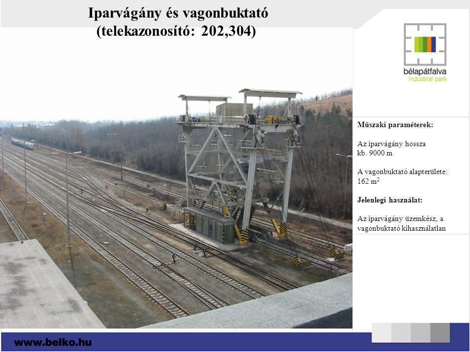Iparvágány és vagonbuktató (telekazonosító: 202,304) Műszaki paraméterek: Az iparvágány hossza kb. 9000 m A vagonbuktató alapterülete: 162 m 2 Jelenle