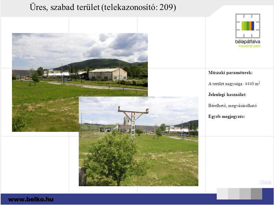 Üres, szabad terület (telekazonosító: 209) Műszaki paraméterek: A terület nagysága: 4440 m 2 Jelenlegi használat: Bérelhető, megvásárolható Egyéb megj