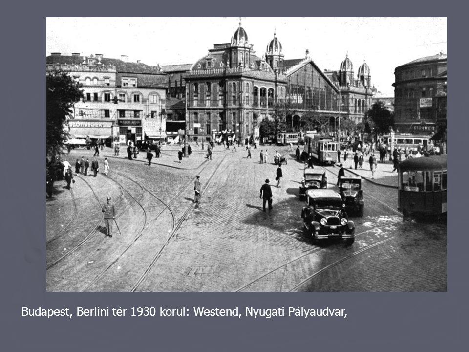 Budapest, Berlini tér 1930 körül: Westend, Nyugati Pályaudvar,