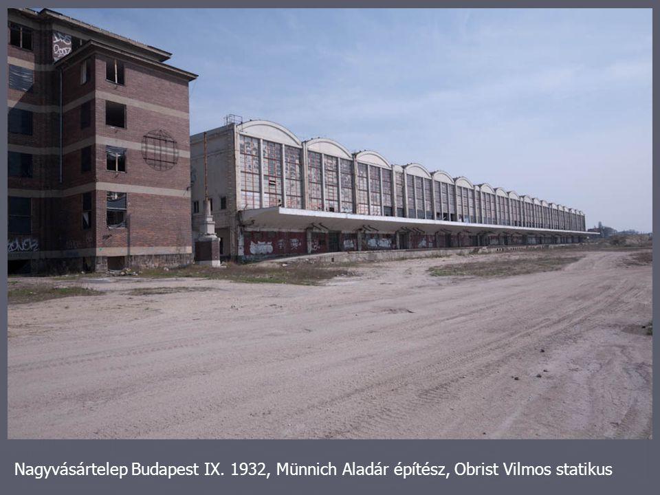 Nagyvásártelep Budapest IX. 1932, Münnich Aladár építész, Obrist Vilmos statikus