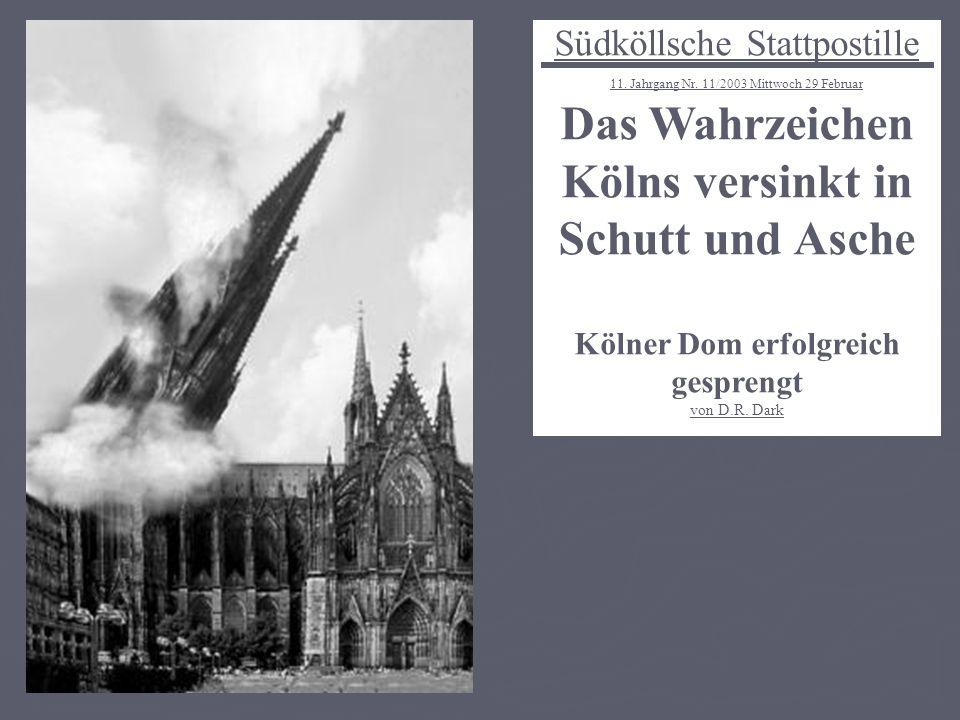 Südköllsche Stattpostille 11. Jahrgang Nr. 11/2003 Mittwoch 29 Februar Das Wahrzeichen Kölns versinkt in Schutt und Asche Kölner Dom erfolgreich gespr