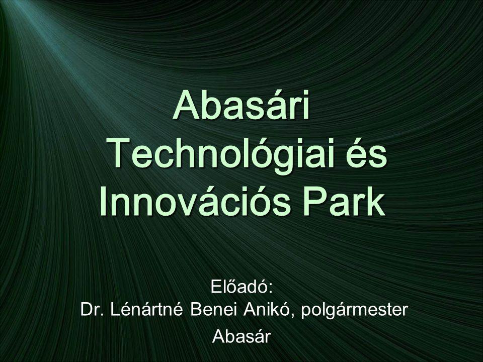 Abasári Technológiai és Innovációs Park Előadó: Dr. Lénártné Benei Anikó, polgármester Abasár