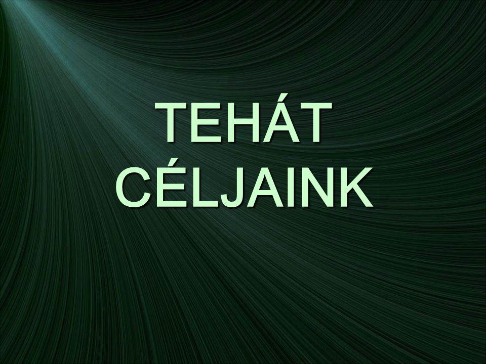TEHÁT CÉLJAINK