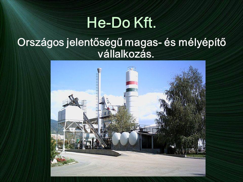 He-Do Kft. Országos jelentőségű magas- és mélyépítő vállalkozás.