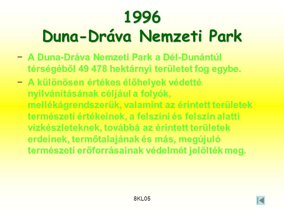 8KL05 1996 Duna-Dráva Nemzeti Park −A Duna-Dráva Nemzeti Park a Dél-Dunántúl térségéből 49 478 hektárnyi területet fog egybe. −A különösen értékes élő