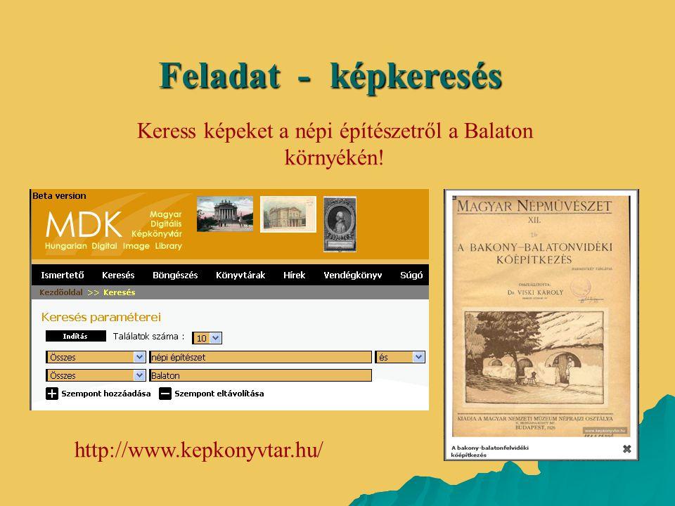 Keress képeket a népi építészetről a Balaton környékén! Feladat - képkeresés http://www.kepkonyvtar.hu/