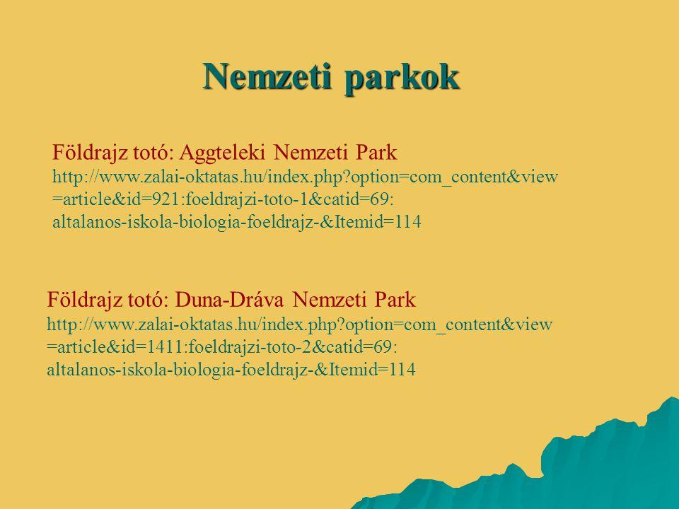 Nemzeti parkok Földrajz totó: Aggteleki Nemzeti Park http://www.zalai-oktatas.hu/index.php?option=com_content&view =article&id=921:foeldrajzi-toto-1&c
