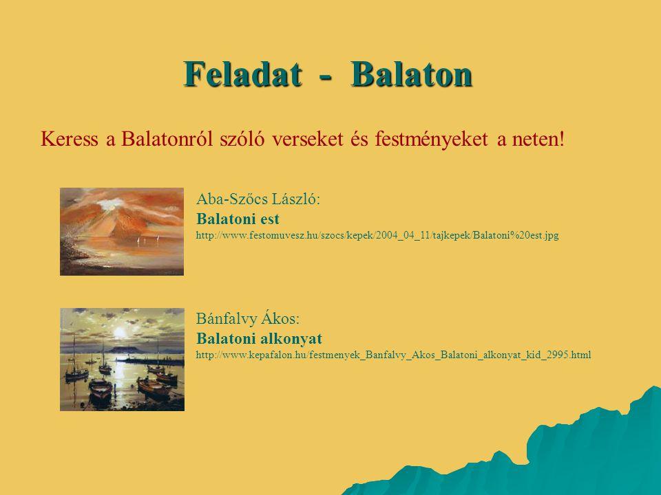 Keress a Balatonról szóló verseket és festményeket a neten! Aba-Szőcs László: Balatoni est http://www.festomuvesz.hu/szocs/kepek/2004_04_11/tajkepek/B
