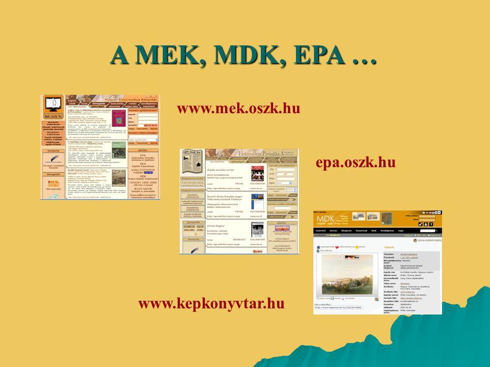 A MEK, MDK, EPA … www.mek.oszk.hu www.kepkonyvtar.hu epa.oszk.hu