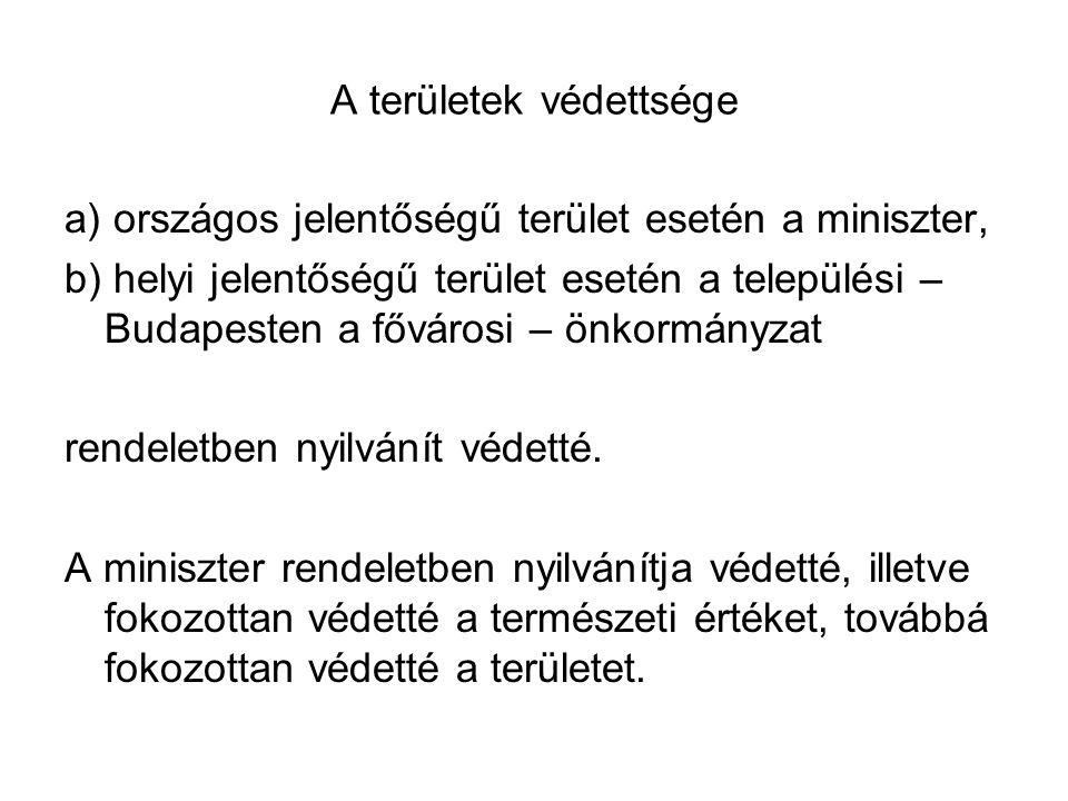 A területek védettsége a) országos jelentőségű terület esetén a miniszter, b) helyi jelentőségű terület esetén a települési – Budapesten a fővárosi –